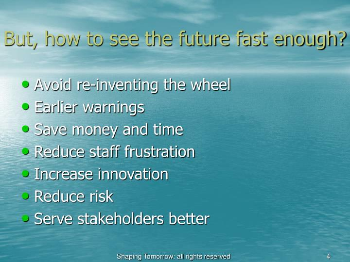 But, how to see the future fast enough?