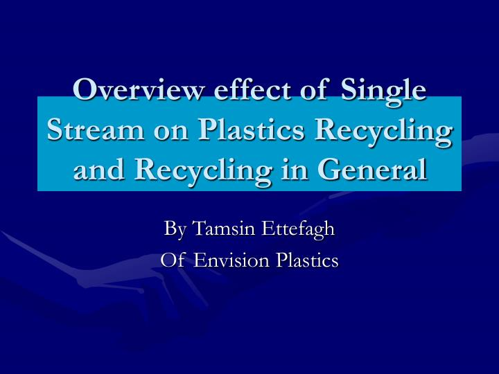 overview effect of single stream on plastics recycling and recycling in general n.
