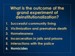 what is the outcome of the grand experiment of deinstitutionalization5