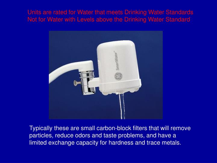 Units are rated for Water that meets Drinking Water Standards