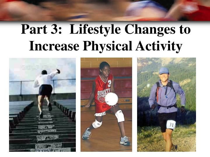 Part 3:  Lifestyle Changes to Increase Physical Activity