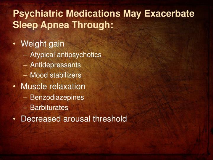 Psychiatric Medications May Exacerbate Sleep Apnea Through: