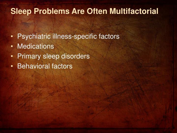 Sleep Problems Are Often Multifactorial