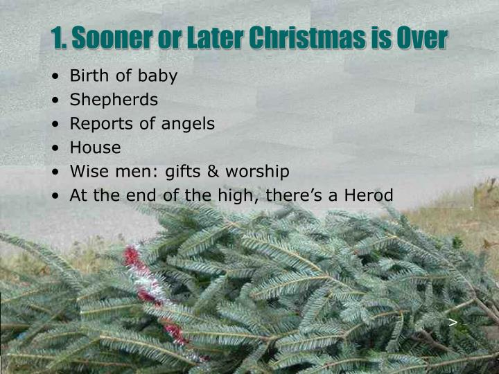 1. Sooner or Later Christmas is Over