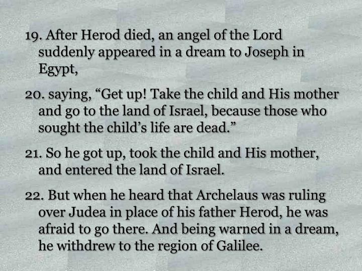 After Herod died, an angel of the Lord suddenly appeared in a dream to Joseph in Egypt,