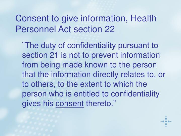 Consent to give information, Health Personnel Act section 22