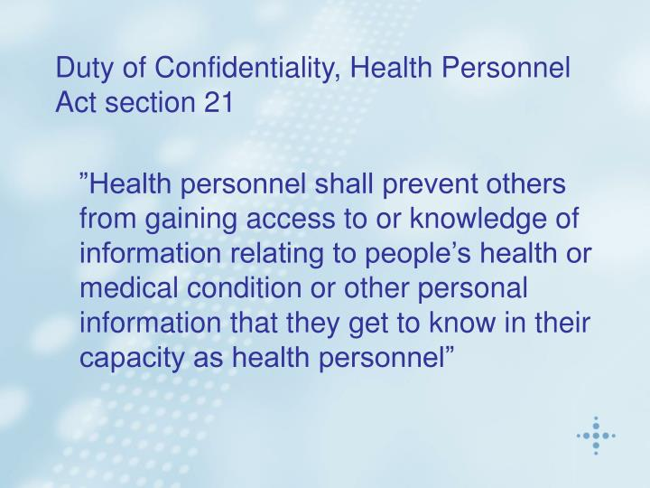 Duty of Confidentiality, Health Personnel Act section 21