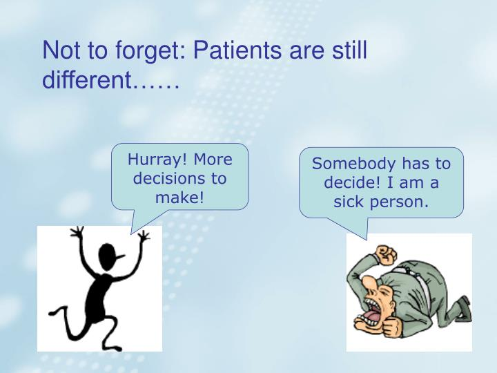 Not to forget: Patients are still  different……