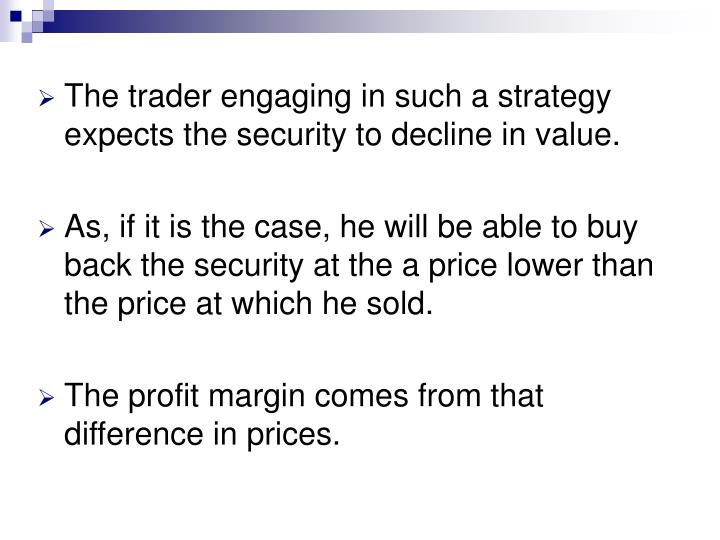 The trader engaging in such a strategy expects the security to decline in value.