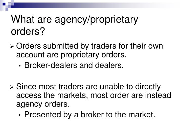 What are agency/proprietary orders?