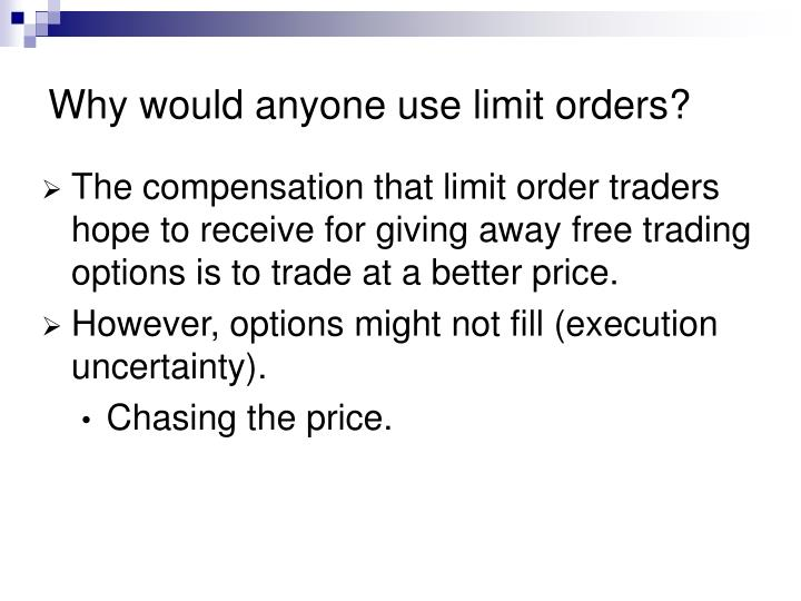 Why would anyone use limit orders?
