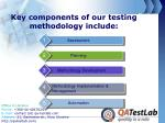 key components of our testing methodology include