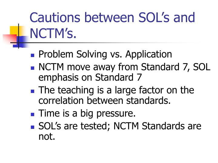 Cautions between SOL's and NCTM's.