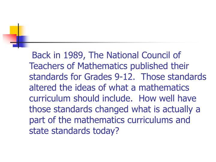 Back in 1989, The National Council of Teachers of Mathematics published their standards for Grades ...