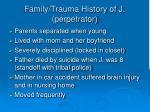 family trauma history of j perpetrator