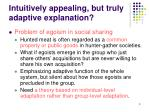 intuitively appealing but truly adaptive explanation