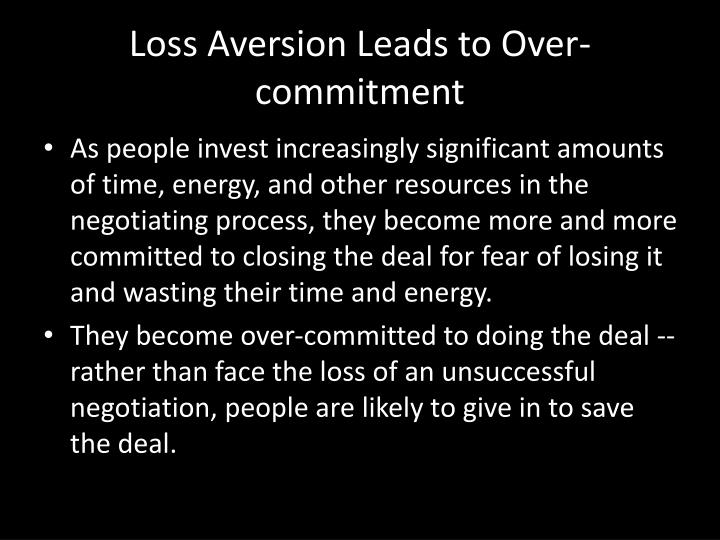 Loss Aversion Leads to Over-commitment