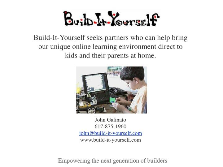 Build-It-Yourself seeks partners who can help bring our unique online learning environment direct to...