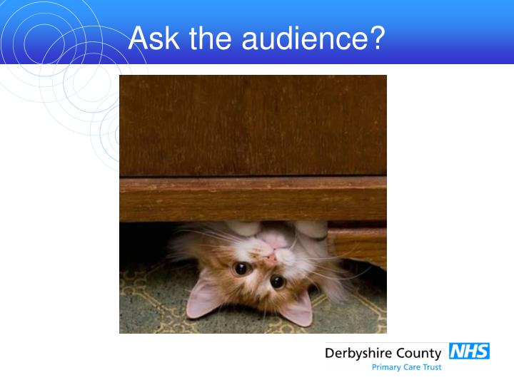 Ask the audience?