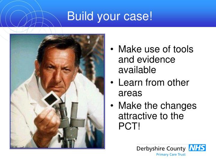 Build your case!
