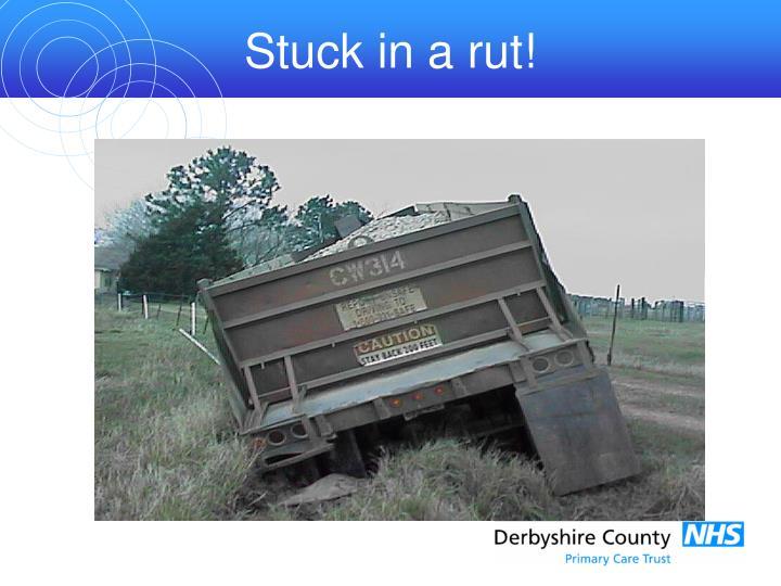 Stuck in a rut!