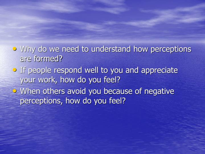 Why do we need to understand how perceptions are formed?