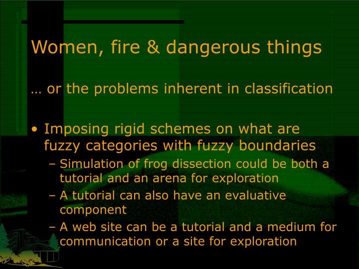 Women, fire & dangerous things
