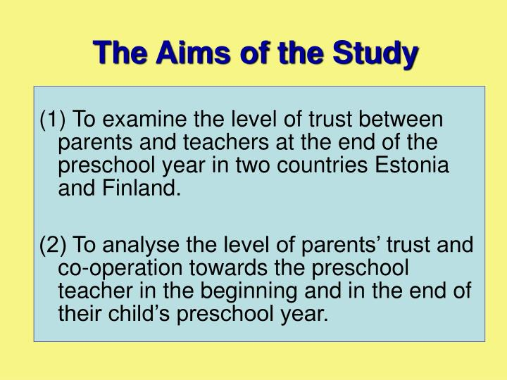 (1) To examine the level of trust between parents and teachers at the end of the preschool year in two countries Estonia and Finland.
