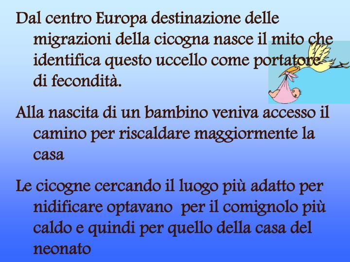 Dal centro Europa destinazione delle migrazioni della cicogna nasce il mito che identifica questo uccello come portatore di fecondità.