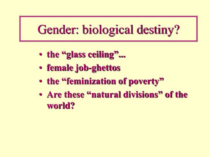 Gender: biological destiny?