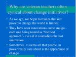 why are veteran teachers often cynical about change initiatives