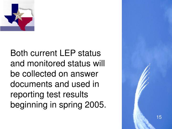 Both current LEP status and monitored status will be collected on answer documents and used in reporting test results beginning in spring 2005.