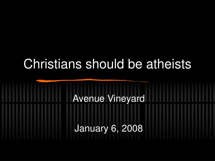 Christians should be atheists