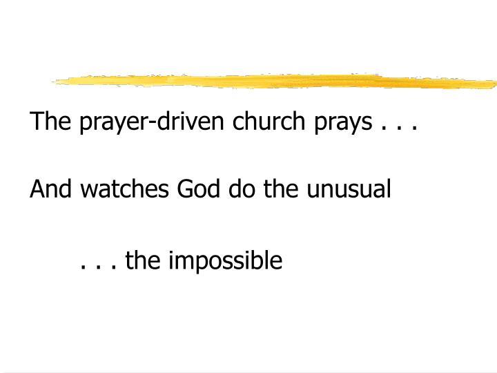The prayer-driven church prays . . .