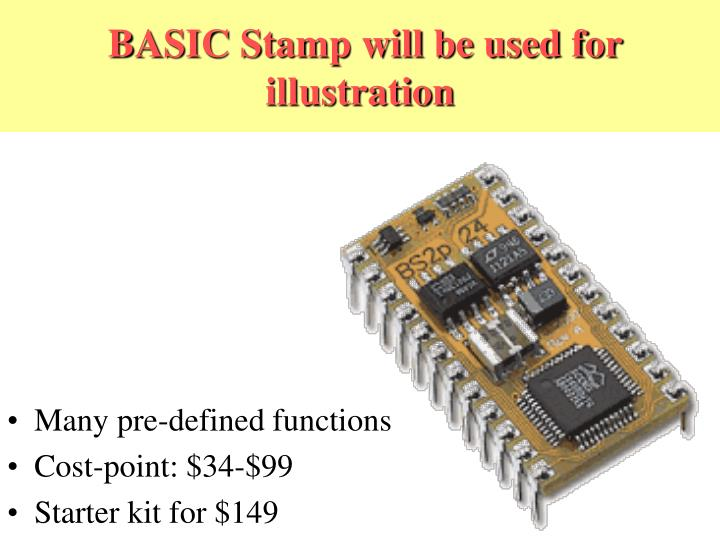 Basic stamp will be used for illustration