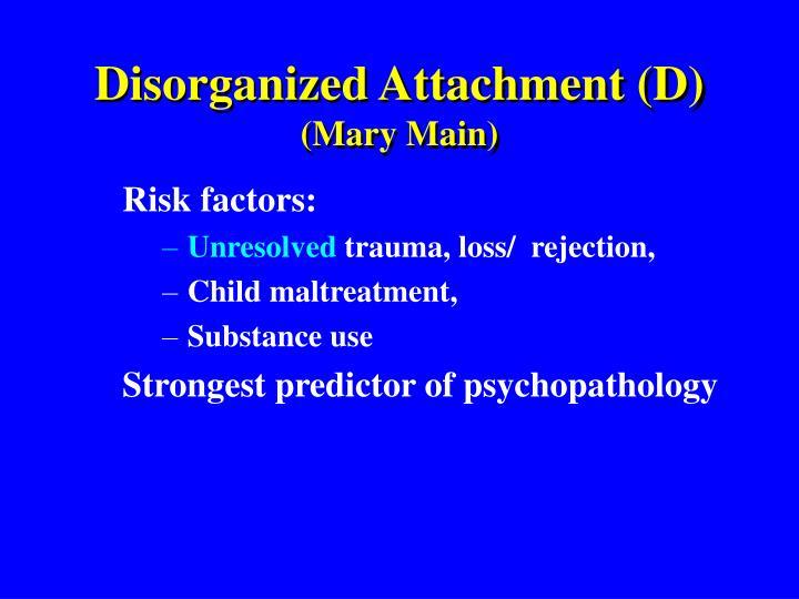 Disorganized Attachment (D)