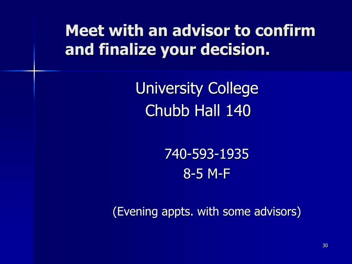Meet with an advisor to confirm and finalize your decision.
