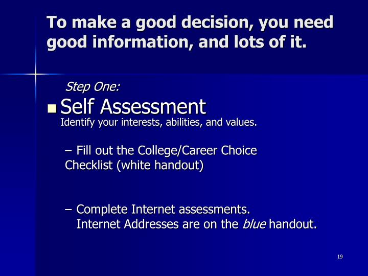 To make a good decision, you need good information, and lots of it.