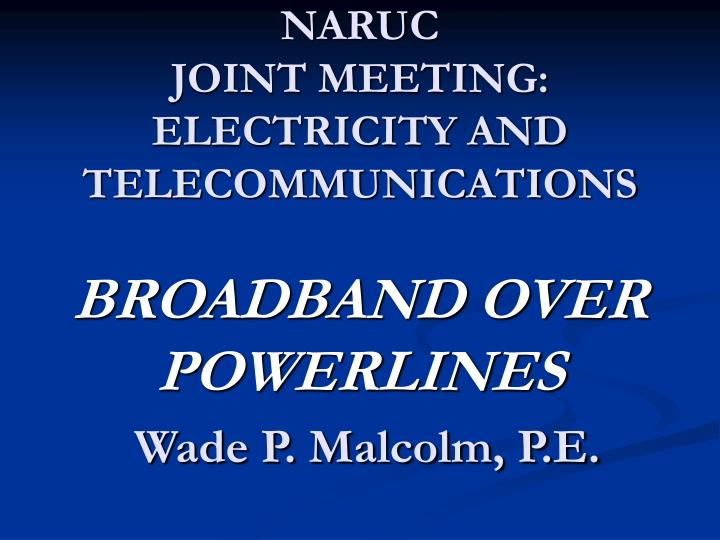 Naruc joint meeting electricity and telecommunications broadband over powerlines wade p malcolm p e
