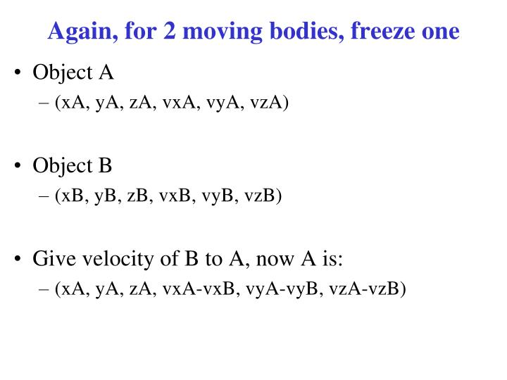 Again, for 2 moving bodies, freeze one