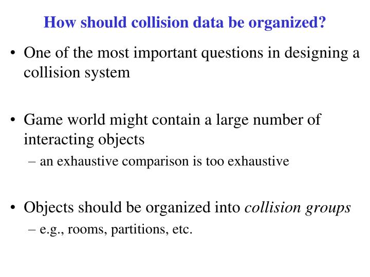 How should collision data be organized?