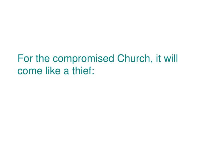 For the compromised Church, it will come like a thief: