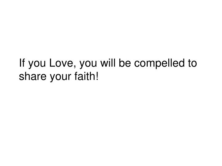 If you Love, you will be compelled to share your faith!