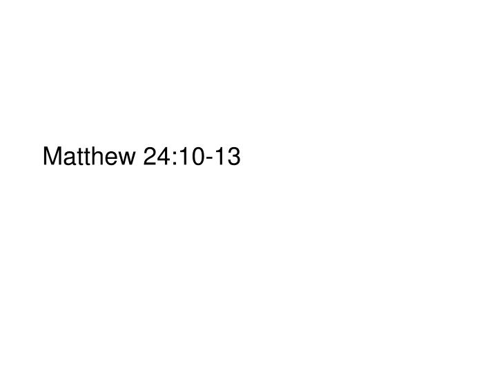 Matthew 24:10-13