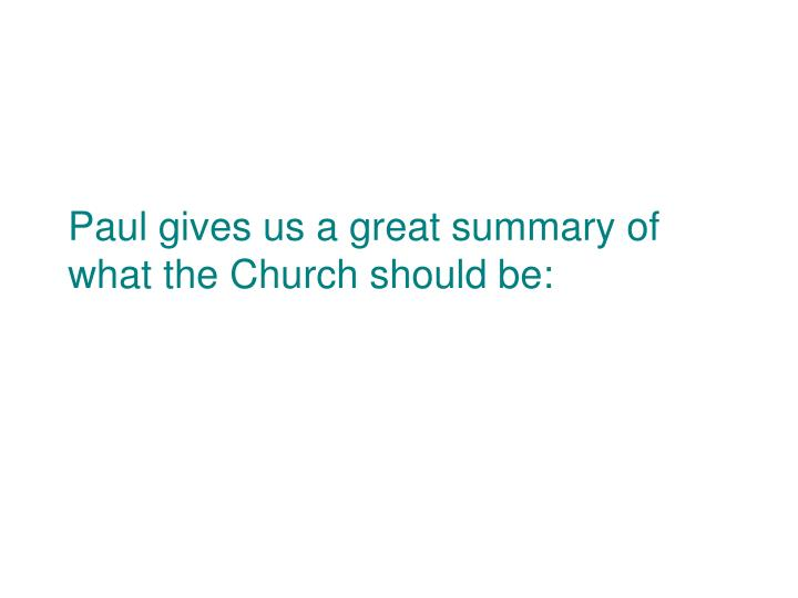 Paul gives us a great summary of what the Church should be: