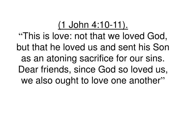 (1 John 4:10-11).
