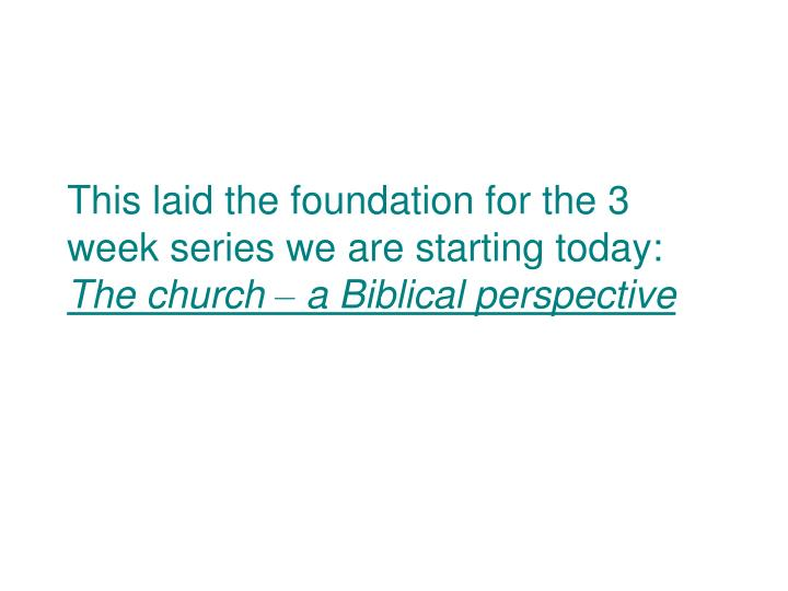 This laid the foundation for the 3 week series we are starting today: