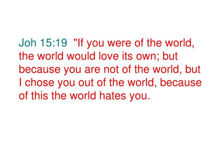 Joh 15:19