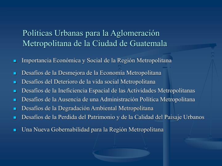 Pol ticas urbanas para la aglomeraci n metropolitana de la ciudad de guatemala1
