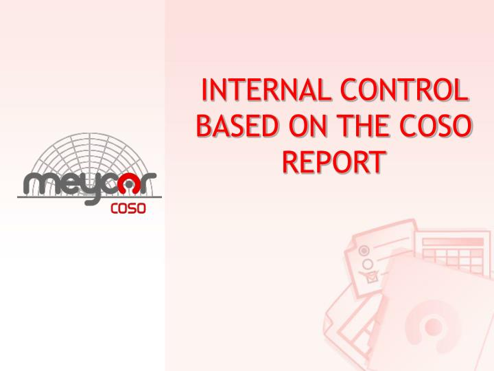 INTERNAL CONTROL BASED ON THE COSO REPORT